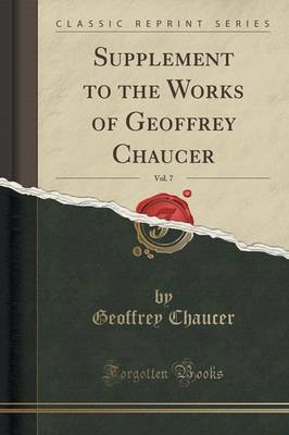 Supplement to the Works of Geoffrey Chaucer, Vol. 7 of 6 (Classic Reprint) by Geoffrey Chaucer