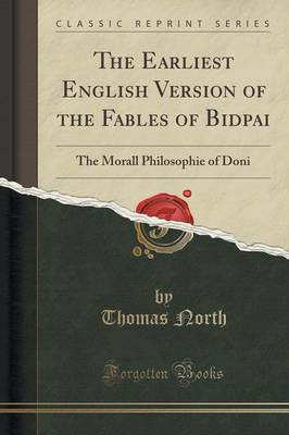 The Earliest English Version of the Fables of Bidpai The Morall Philosophie of Doni (Classic Reprint) by Thomas North