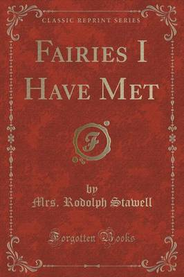 Fairies I Have Met (Classic Reprint) by Mrs Rodolph Stawell