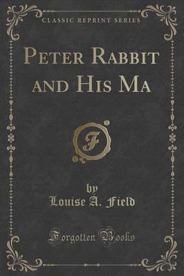 Peter Rabbit and His Ma (Classic Reprint) by Louise A Field