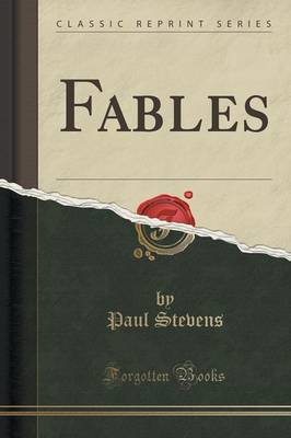 Fables (Classic Reprint) by Paul (Chatham House) Stevens