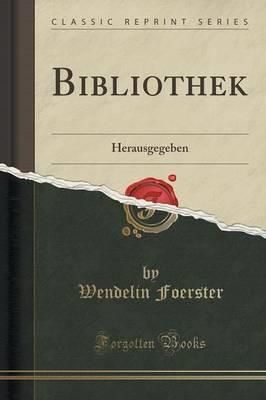 Bibliothek Herausgegeben (Classic Reprint) by Wendelin Foerster