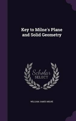 Key to Milne's Plane and Solid Geometry by William James Milne