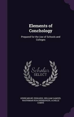 Elements of Conchology Prepared for the Use of Schools and Colleges by Henri Milne-Edwards, William Samuel Waithman Ruschenberger, Achille Comte
