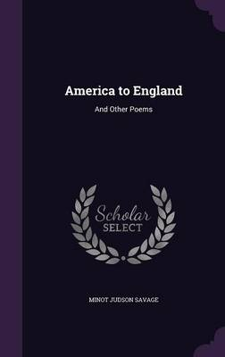 America to England And Other Poems by Minot Judson Savage