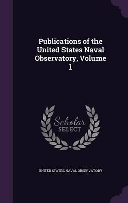 Publications of the United States Naval Observatory, Volume 1 by United States Naval Observatory