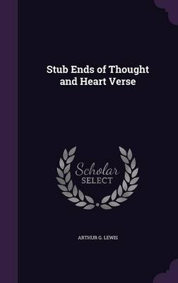 Stub Ends of Thought and Heart Verse by Arthur G Lewis