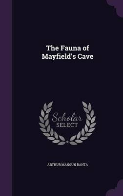 The Fauna of Mayfield's Cave by Arthur Mangun Banta