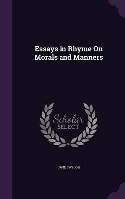 Essays in Rhyme on Morals and Manners by Jane (University of Newcastle Australia) Taylor