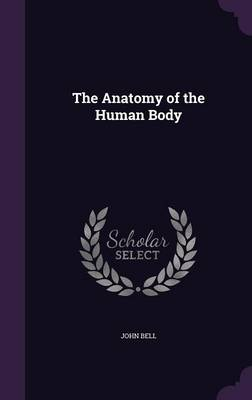 The Anatomy of the Human Body by Professor of Law John (University of Cambridge Toledo International Centre for Peace Toledo International Centre for Peac Bell