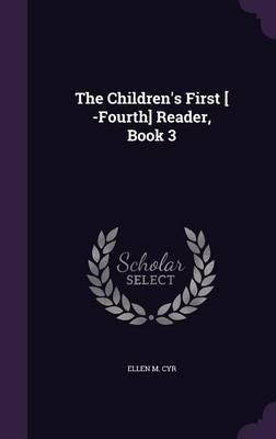 The Children's First [ -Fourth] Reader, Book 3 by Ellen M Cyr