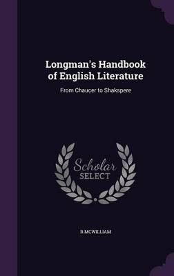 Longman's Handbook of English Literature From Chaucer to Shakspere by R McWilliam