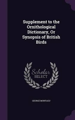 Supplement to the Ornithological Dictionary, or Synopsis of British Birds by George Montagu