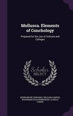 Mollusca. Elements of Conchology Prepared for the Use of Schools and Colleges by Henri Milne-Edwards, William Samuel Waithman Ruschenberger, Achille Comte