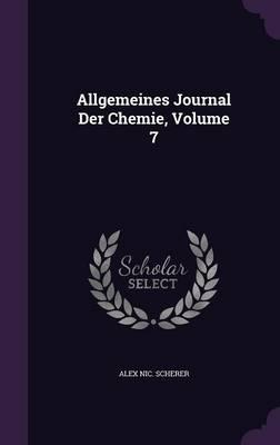 Allgemeines Journal Der Chemie, Volume 7 by Alexander Nicolaus Scherer