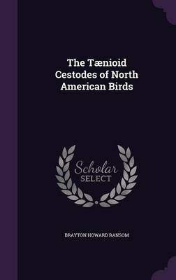 The Taenioid Cestodes of North American Birds by Brayton Howard Ransom