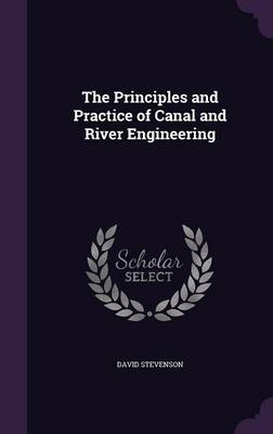 The Principles and Practice of Canal and River Engineering by Director Creative Writing and Literary Arts David, (In (University of St Andrews, Scotland, Stanford University Univ Stevenson