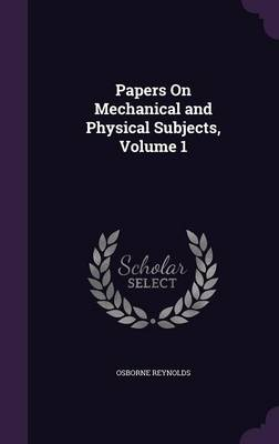 Papers on Mechanical and Physical Subjects, Volume 1 by Osborne Reynolds