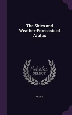 The Skies and Weather-Forecasts of Aratus by Aratus