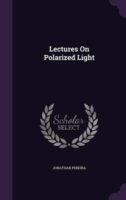 Lectures on Polarized Light by Jonathan Pereira