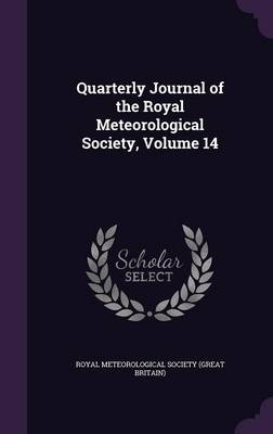 Quarterly Journal of the Royal Meteorological Society, Volume 14 by Royal Meteorological Society (Great Brit