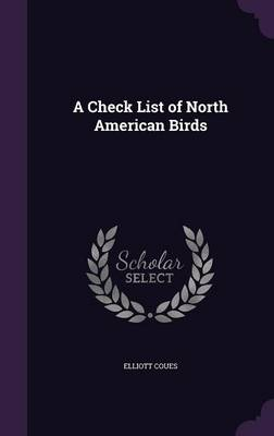 A Check List of North American Birds by Elliott Coues