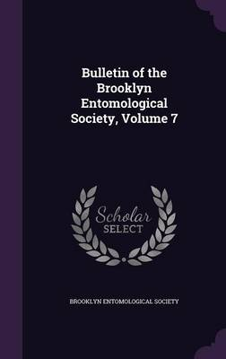 Bulletin of the Brooklyn Entomological Society, Volume 7 by Brooklyn Entomological Society