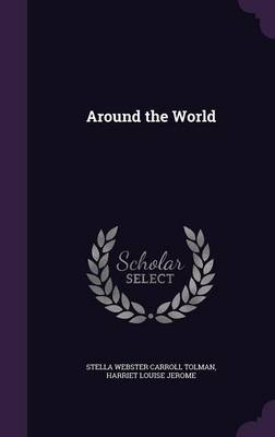 Around the World by Stella Webster Carroll Tolman, Harriet Louise Jerome