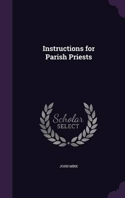 Instructions for Parish Priests by John Mirk