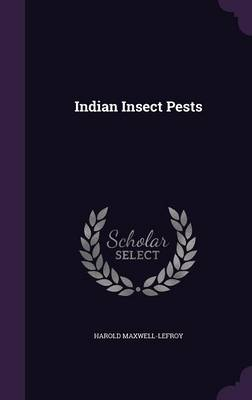 Indian Insect Pests by Harold Maxwell-Lefroy