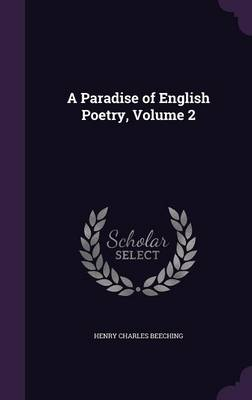 A Paradise of English Poetry, Volume 2 by Henry Charles Beeching