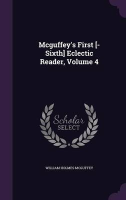 McGuffey's First [-Sixth] Eclectic Reader, Volume 4 by William Holmes McGuffey