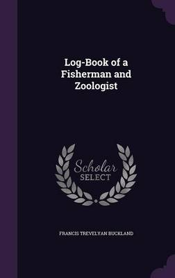 Log-Book of a Fisherman and Zoologist by Francis Trevelyan Buckland