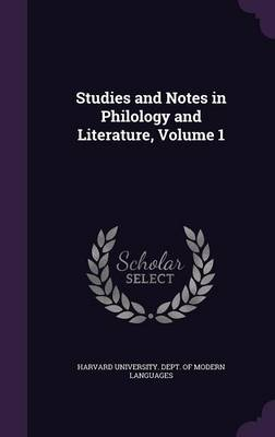 Studies and Notes in Philology and Literature, Volume 1 by Harvard University Dept of Modern Lang