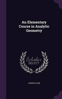 An Elementary Course in Analytic Geometry by Joseph (University of Nebraska, Omaha) Allen