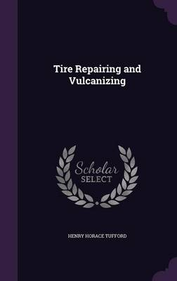 Tire Repairing and Vulcanizing by Henry Horace Tufford