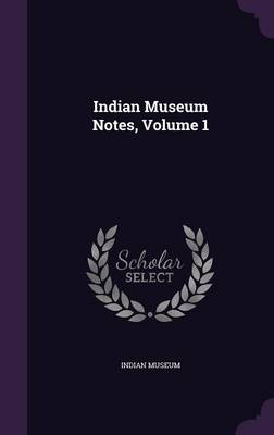 Indian Museum Notes, Volume 1 by Indian Museum
