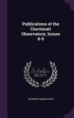 Publications of the Cincinnati Observatory, Issues 8-9 by Cincinnati Observatory