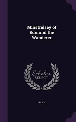 Minstrelsey of Edmund the Wanderer by Holland D. Gerry Spence