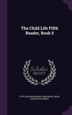 The Child Life Fifth Reader, Book 5 by Etta Austin Blaisdell McDonald, Mary Frances Blaisdell