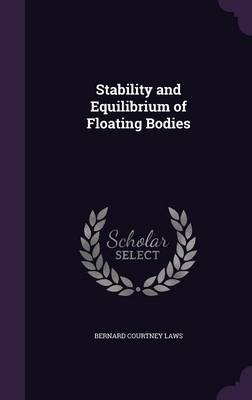 Stability and Equilibrium of Floating Bodies by Bernard Courtney Laws