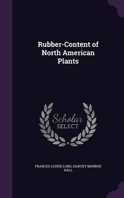 Rubber-Content of North American Plants by Frances Louise Long, Harvey Monroe Hall