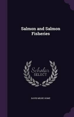 Salmon and Salmon Fisheries by David Milne-Home