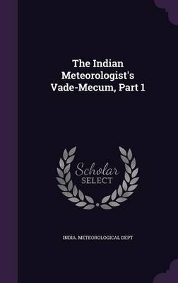The Indian Meteorologist's Vade-Mecum, Part 1 by India Meteorological Dept