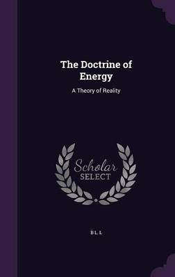 The Doctrine of Energy A Theory of Reality by B L L