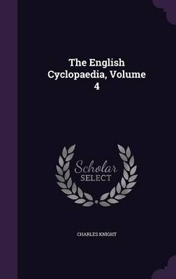 The English Cyclopaedia, Volume 4 by Charles Knight