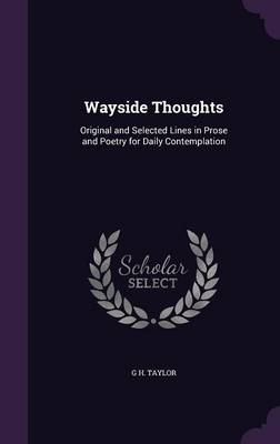 Wayside Thoughts Original and Selected Lines in Prose and Poetry for Daily Contemplation by G H Taylor