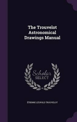 The Trouvelot Astronomical Drawings Manual by Etienne Leopold Trouvelot
