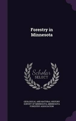 Forestry in Minnesota by Geological and Natural History Survey of, Minnesota Forestry Association