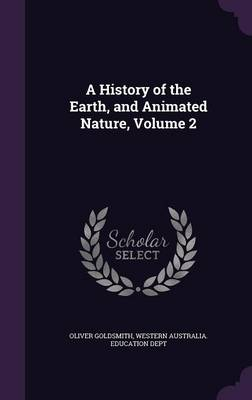 A History of the Earth, and Animated Nature, Volume 2 by Oliver Goldsmith, Western Australia Education Dept